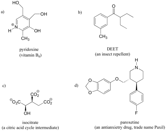 Lewis structures of pyridoxine (vitamin B6) and DEET (an insect repellent. Wedge-dash structures of isocitrate (a citric acid cycle intermediate) and paroxetine (an antianxiety drug).